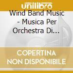 Wind Band Music - Musica Per Orchestra Di Fiati -