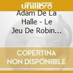 Adam De La Halle - Le Jeu De Robin Et De Marion cd musicale di DE LA HALLE ADAM