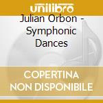 Julian Orbon - Symphonic Dances cd musicale di ORBON
