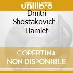 Dmitri Shostakovic - Hamlet cd musicale di SHOSTAKOVICH