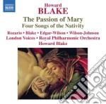 Blake Howard - Passion Of Mary Op.557, 4 Songs Of The Nativity Op.416 cd musicale di Howard Blake