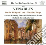 Ian Venables - On The Wing Of Love Op.38, Venetian Songs - Love's Voice Op.22 cd musicale di Ian Venables