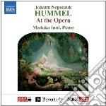 Hummel Johann Nepomuk - At The Opera cd musicale di Hummel johann nepomu