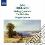 Ireland John - Quartetto Per Archi N.1, N.2 - The Holy Boy cd musicale di John Ireland