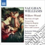 Vaughan Williams Ralph - Willow-wood, The Sons Of Light, Toward The Unknown Region, ... cd musicale di Vaughan williams ral