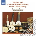 Iberian And African-brazilian Music Of The 17th Century cd musicale