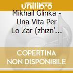 Una vita per lo zar (zhizn' za tsarya) cd musicale di Mikhail Glinka