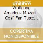 Cos? fan tutte cd musicale di Wolfgang Amadeus Mozart