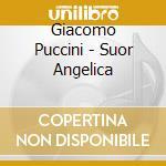 Puccini Giacomo - Suor Angelica cd musicale di Giacomo Puccini
