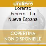 Lorenzo Ferrero - La Nueva Espana cd musicale di Lorenzo Ferrero