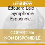 Lalo Edouard - Symphonie Espagnole Op.21 cd musicale di LALO