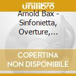 Bax Arnold - Sinfonietta  Overture, Elegy And Rondo cd musicale di BAX