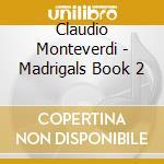 Monteverdi Claudio - Madrigali, Libro Secondo cd musicale di MONTEVERDI