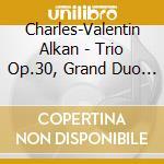 Alkan Charles Valentin - Trio Op.30, Grand Duo Concertant Op.21, Sonate De Concert Op.47 cd musicale di ALKAN CHARLES VALENTIN
