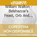 Walton William - Belshazzar's Feast, Orb And Sceptre, Crown Imperial cd musicale di WALTON