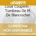 Louis Couperin - Tombeau De M. De Blancrocher cd musicale di Louis Couperin