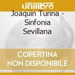 Joaquin Turina - Sinfonia Sevillana cd musicale di TURINA
