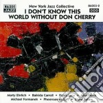 New York Jazz Collective - I Don't Know This World Without Don Cherry cd musicale di New york jazz collec