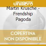 Martin Krusche - Frendship Pagoda cd musicale di Martin Krusche