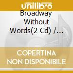 BROADWAY WITHOUT WORDS                    cd musicale