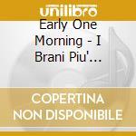 EARLY ONE MORNING - I BRANI PI?FAMOSI D2  cd musicale di Miscellanee