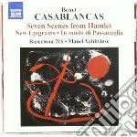 Casablanca Benet - Scenes From Hamlet, New Epigrams, In Modo Di Passacaglia cd musicale di Benet Casablanca