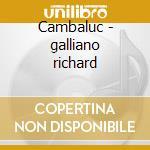 Cambaluc - galliano richard cd musicale di G.mirabassi/r.galliano/b.lena