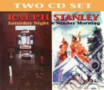 Saturday night & sunday morning cd musicale di Ralph Stanley
