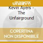 Kevin Ayers - The Unfairground cd musicale di AYERS KEVIN