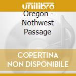 Nothwest passage - oregon cd musicale di Oregon