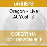 LIVE AT YOSHI'S cd musicale di OREGON