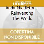 Reinventing the world cd musicale di Middleton Andy
