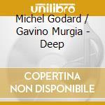 DEEP cd musicale di GODARD MICHEL - MURGIA GAVINO