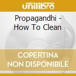 HOW TO CLEAN EVERYTHING cd musicale di PROPAGANDHI