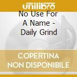 No Use For A Name - Daily Grind cd musicale di NO USE FOR A NAME