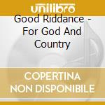 Good Riddance - For God And Country cd musicale di GOOD RIDDANCE