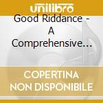 Good Riddance - A Comprehensive Guide To cd musicale di GOOD RIDDANCE
