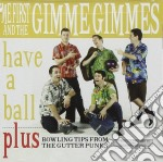 Me First And The Gimme Gimmes - Have A Ball cd musicale di ME FIRST AND THE GIMME GIMMES