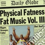 Physical Fatness - Fat Music Vol.3 cd musicale di ARTISTI VARI