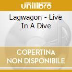 Lagwagon - Live In A Dive cd musicale di LAGWAGON