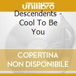 Descendents - Cool To Be You cd musicale di DESCENDENTS