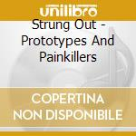 Strung Out - Prototypes And Painkillers cd musicale di STRUNG OUT