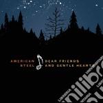 American Steel - Dear Friends And Gentle Hearts cd musicale di Steel American