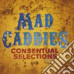Mad Caddies - Consentual Selections cd musicale di Caddies Mad