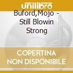 Still blowin' strong - buford mojo cd musicale di Buford Mojo