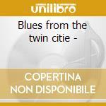 Blues from the twin citie - cd musicale di Artisti Vari