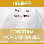 Ain't no sunshine cd musicale di Al Jarreau