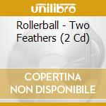 TWO FEATHERS - CD+DVD                     cd musicale di ROLLERBALL