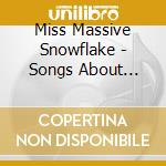 Miss Massive Snowflake - Songs About Music cd musicale di MISS MASSIVE SNOWFLA