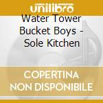 Sole kitchen cd musicale di Water tower bucket b